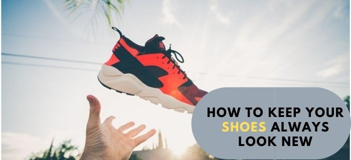 How To Keep Your Shoes Always Look New