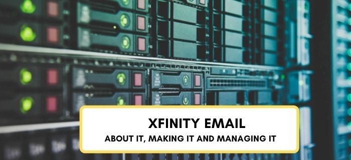 Xfinity email – about it, making it and managing it