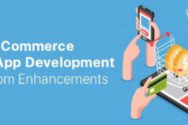 Development of e-commerce mobile applications and custom enhancements