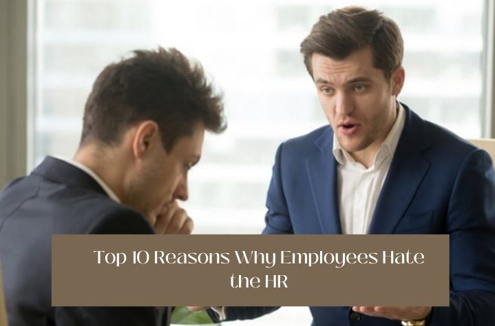 Top 10 Reasons Why Employees Hate the HR