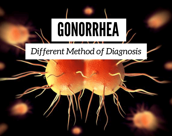 Gonorrhea - Different Method of Diagnosis