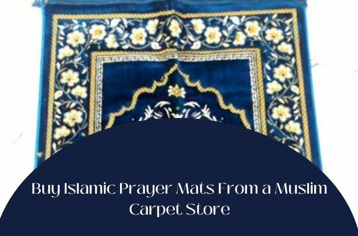 Buy Islamic Prayer Mats From a Muslim Carpet Store