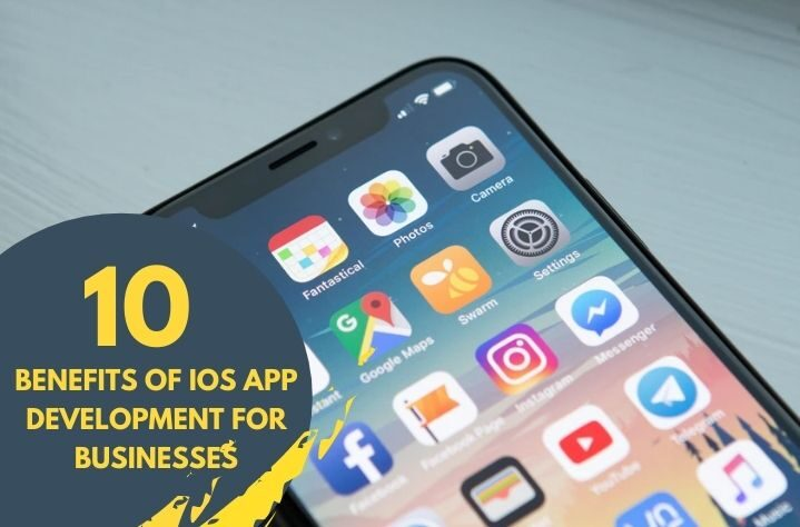 Top 10 Benefits of iOS App Development for Businesses