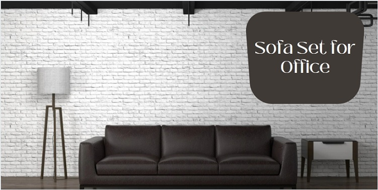6 Factors to Consider for Choosing Sofa Set for Office