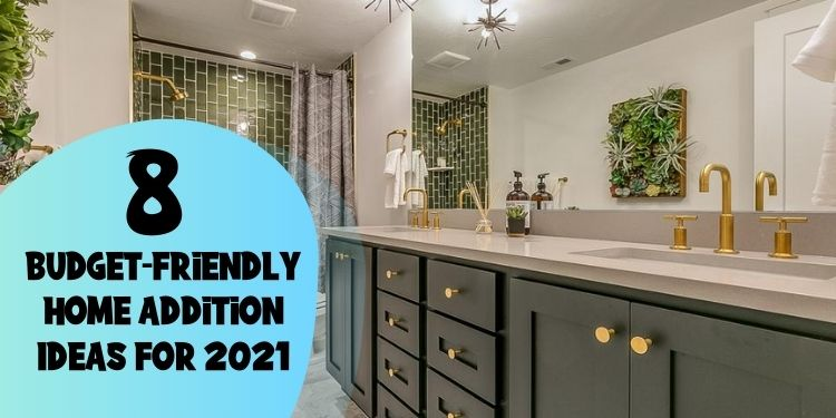 8 Budget-Friendly Home Addition Ideas For 2021