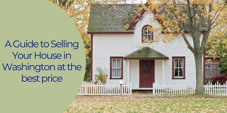 A Guide to Selling Your House in Washington at the best price