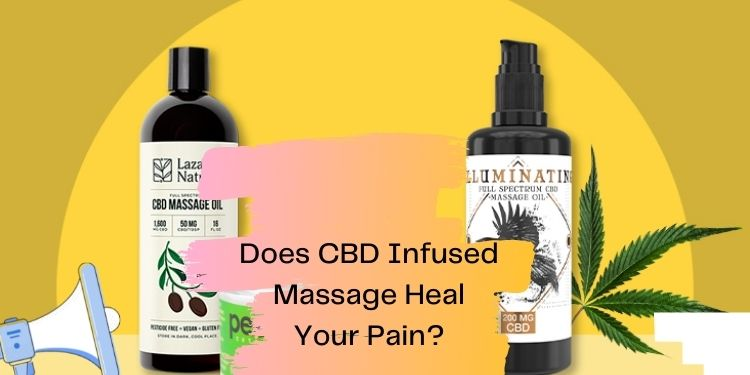 Does CBD Infused Massage Heal Your Pain