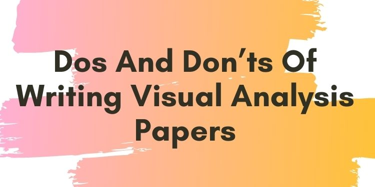 Dos And Don'ts Of Writing Visual Analysis Papers