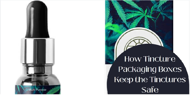 How Tincture Packaging Boxes Keep the Tinctures Safe