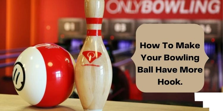 How To Make Your Bowling Ball Have More Hook