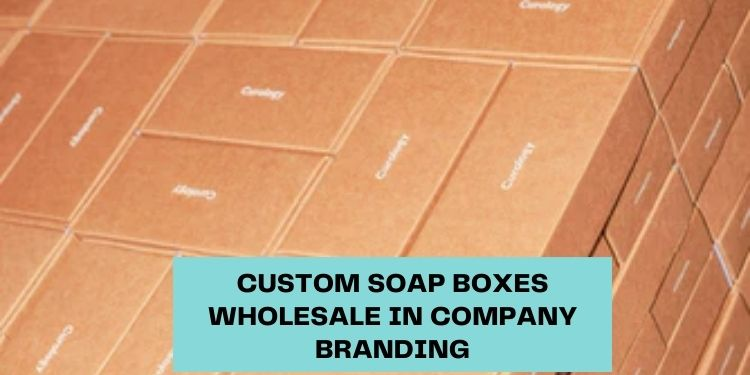 Importance of Custom Soap Boxes Wholesale in Company Branding