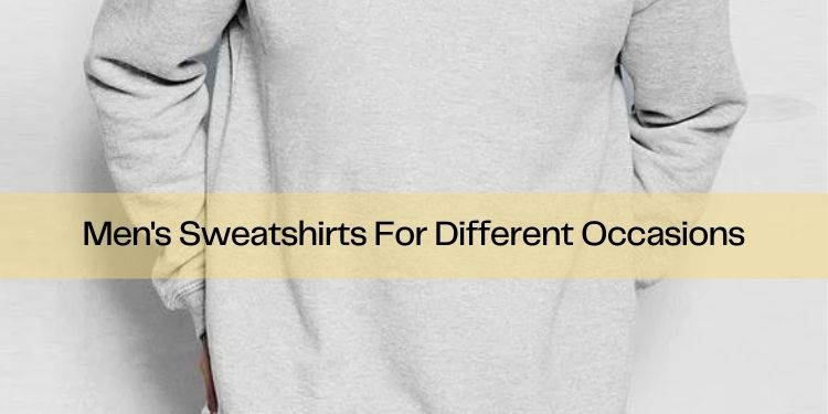 Men's Sweatshirts For Different Occasions