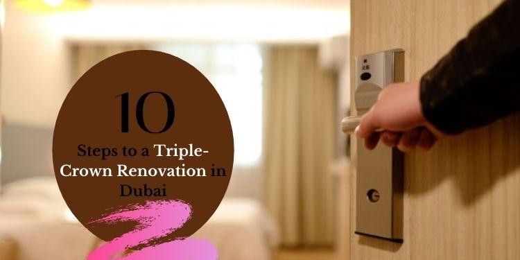 10 Steps To A Triple-Crown Renovation In Dubai