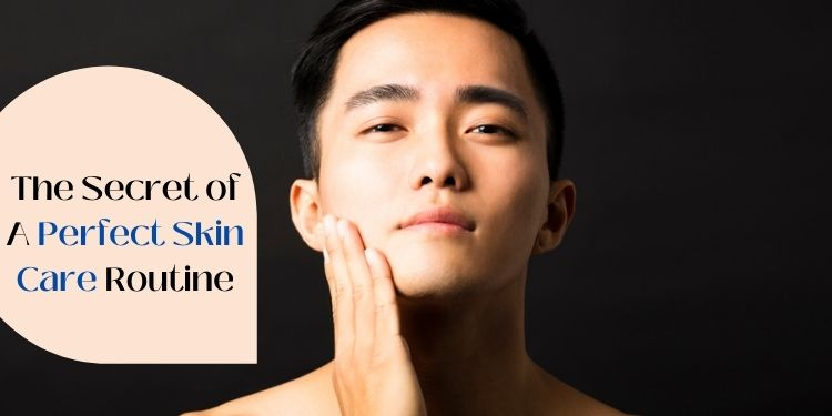 The Secret of A Perfect Skin Care Routine