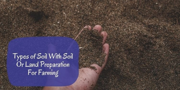 Types of Soil With Soil Or Land Preparation For Farming