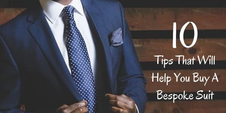10 Tips That Will Help You Buy A Bespoke Suit