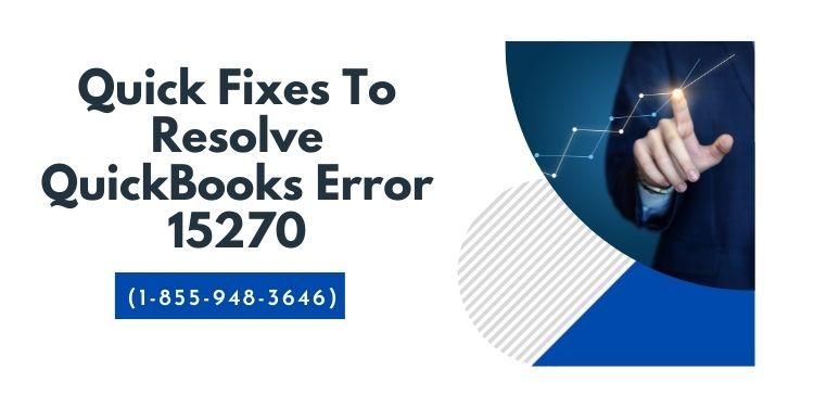 Quick-Fixes-To-Resolve-QuickBooks-Error-15270