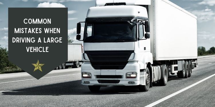 Common Mistakes When Driving a Large Vehicle